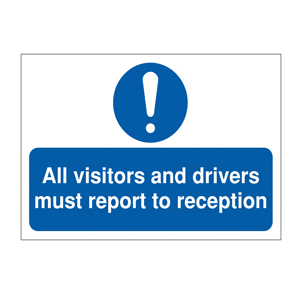 300x500mm All Visitors and Drivers Must Report To Reception - Rigid